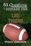 51 Questions For The Diehard Fan LSU Tigers