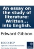 An essay on the study of literature: Written originally in French, by Edward Gibbon, Jun. Esq; Now first translated into English.
