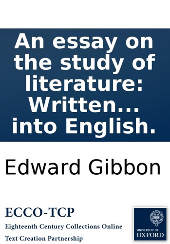 Edward Gibbon - An essay on the study of literature: Written originally in French, by Edward Gibbon, Jun. Esq; Now first translated into English.