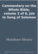 Commentary on the Whole Bible, volume 3 of 6, Job to Song of Solomon