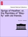 Sprigs Of Heather Or The Rambles Of May-fly With Old Friends