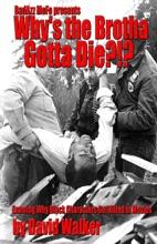 Why's The Brotha Gotta Die!
