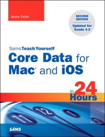 Sams Teach Yourself Core Data for Mac and iOS in 24 Hours, 2/e - Jesse Feiler