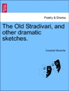 The Old Stradivari And Other Dramatic Sketches