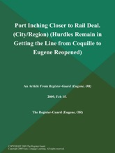 Port Inching Closer To Rail Deal (City/Region) (Hurdles Remain In Getting The Line From Coquille To Eugene Reopened)