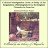 Colonial Immigration Laws A Study Of The Regulation Of Immigration By The English Colonies In America