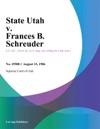 State Utah V Frances B Schreuder