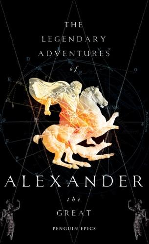 Richard Stoneman - The Legendary Adventures of Alexander the Great