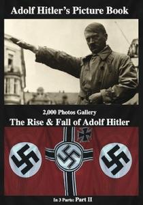 Adolf Hitler's  Picture Book  2,000 Photos Gallery: The Rise & Fall of  Adolf Hitler Part 2 (of 3) da Gabriel Beck
