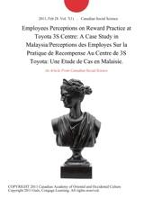 Employees Perceptions on Reward Practice at Toyota 3S Centre: A Case Study in Malaysia/Perceptions des Employes Sur la Pratique de Recompense Au Centre de 3S Toyota: Une Etude de Cas en Malaisie.