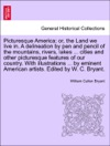 Picturesque America Or The Land We Live In A Delineation By Pen And Pencil Of The Mountains Rivers Lakes  Cities And Other Picturesque Features Of Our Country With Illustrations  By Eminent American Artists Edited By W C Bryant Vol III