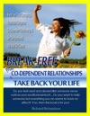 Break-Free From Co-Dependent Relationships And Take Back Your Life