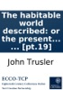 The Habitable World Described: Or The Present State Of The People In All Parts Of The Globe, From North To South; Shewing The Situation, Extent, Climate, ... Including All The New Discoveries: ... With A Great Variety Of Maps And Copper-plates, ... By Th