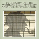 19 Library of the World's Best Mystery and Detective Stories