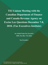 TEI Liaison Meeting With The Canadian Department Of Finance And Canada Revenue Agency On Excise Lax Questions December 7-8, 2010 (Tax Executives Institute)