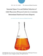Download and Read Online Seasonal Space Use and Habitat Selection of Adult Raccoons (Procyon Lotor) in a Louisiana Bottomland Hardwood Forest (Report)
