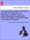 Correspondence Between The Bishop Of Exeter And Right Hon T B Macaulay In January 1849 On Certain Statements Respecting The Church Of England In The First Chapter Of His History Of England