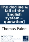 The Decline  Fall Of The English System Of Finance By Thomas Paine Author Of Common Sense American Crisis Age Of Reason C One Line Of Quotation