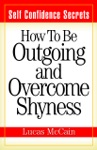 Self Confidence Secrets How To Be Outgoing And Overcome Shyness