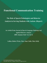 Functional Communication Training: The Role of Speech Pathologists and Behavior Analysts in Serving Students with Autism (Report)
