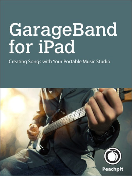 GarageBand for iPad: Creating Songs with ...