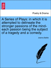 A Series Of Plays: In Which It Is Attempted To Delineate The Stronger Passions Of The Mind-each Passion Being The Subject Of A Tragedy And A Comedy. Vol. III.