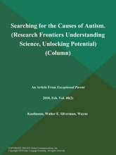 Searching For The Causes Of Autism (Research Frontiers: Understanding Science, Unlocking Potential) (Column)