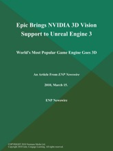 Epic Brings NVIDIA 3D Vision Support to Unreal Engine 3; World's Most Popular Game Engine Goes 3D