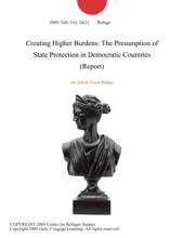 Creating Higher Burdens: The Presumption Of State Protection In Democratic Countries (Report)