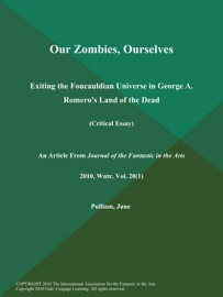 Our Zombies Ourselves Exiting The Foucauldian Universe In George A Romero S Land Of The Dead Critical Essay