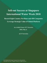 Sell-out Success at Singapore International Water Week 2010; Record Eight Country Pavilions and 450 Companies Leverage Strategic Value of Global Platform