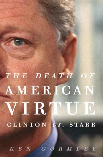 Ken Gormley - The Death of American Virtue