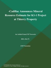 -Cadillac Announces Mineral Resource Estimate for K1-1 Project at Thierry Property