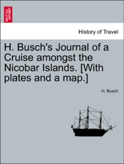 Download H. Busch's Journal of a Cruise amongst the Nicobar Islands. [With plates and a map.]