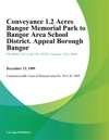 Conveyance 12 Acres Bangor Memorial Park To Bangor Area School District Appeal Borough Bangor