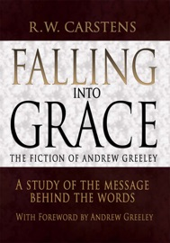 FALLING INTO GRACE: THE FICTION OF ANDREW GREELEY