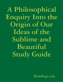 A Philosophical Enquiry Into The Origin Of Our Ideas Of The Sublime And Beautiful Study Guide