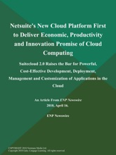 Netsuite's New Cloud Platform First to Deliver Economic, Productivity and Innovation Promise of Cloud Computing; Suitecloud 2.0 Raises the Bar for Powerful, Cost-Effective Development, Deployment, Management and Customization of Applications in the Cloud