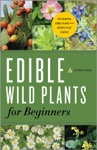 Edible Wild Plants For Beginners The Essential Edible Plants And Recipes To Get Started