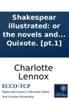 Shakespear Illustrated Or The Novels And Histories On Which The Plays Of Shakespear Are Founded Collected And Translated From The Original Authors With Critical Remarks In Two Volumes By The Author Of The Female Quixote Pt1
