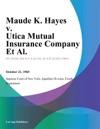 Maude K Hayes V Utica Mutual Insurance Company Et Al