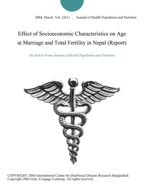 Effect of Socioeconomic Characteristics on Age at Marriage and Total Fertility in Nepal (Report)