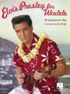 Elvis Presley For Ukulele Songbook