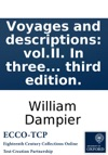 Voyages And Descriptions VolII In Three Parts Viz I A Supplement Of The Voyage Round The World  2 Two Voyages To Campeachy  3 A Discourse Of Trade-winds Breezes Storms  By Capt William Dampier Illustrated With Particular Maps And
