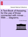 A Text-Book Of Assaying For The Use Of Those Connected With Mines  With  Diagrams THIRD EDITION