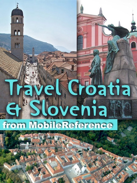 Croatia & Slovenia Travel Guide: Incl. Zagreb, Split, Dubrovnik, Ljubljana & more. Illustrated Guide, Phrasebooks & Maps (Mobi Travel)