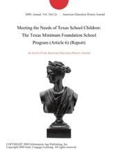 Meeting the Needs of Texas School Children: The Texas Minimum Foundation School Program (Article 6) (Report)