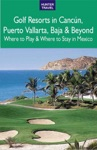 Golf Resorts In Cancun Puerto Vallarta Baja  Beyond