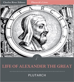PLUTARCH'S LIVES: LIFE OF ALEXANDER THE GREAT