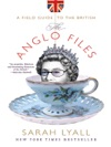 The Anglo Files A Field Guide To The British
